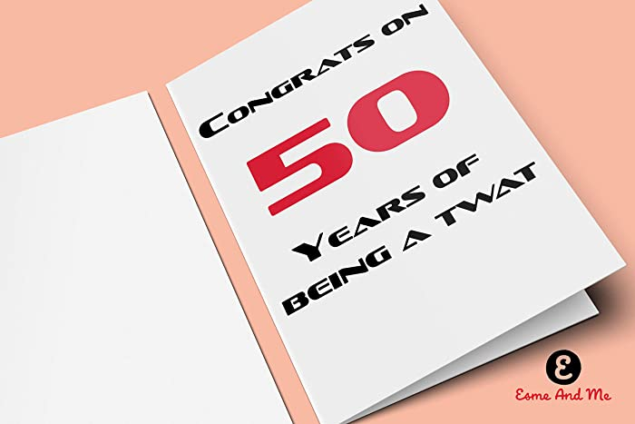 Congrats On 50 Years Of Being A Twat Funny Birthday Card Rude Cheeky Amazoncouk Handmade