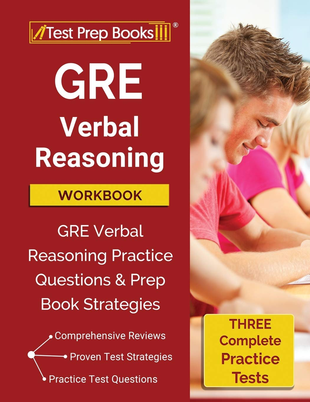 GRE Verbal Reasoning Workbook: GRE Verbal Reasoning Practice Questions and Prep Book Strategies [Three Practice Tests]