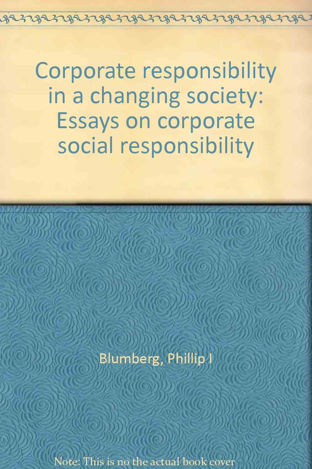 corporate responsibility in a changing society essays on corporate  corporate responsibility in a changing society essays on corporate social  responsibility unknown binding