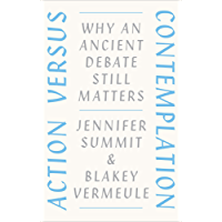 Action versus Contemplation: Why an Ancient Debate Still Matters