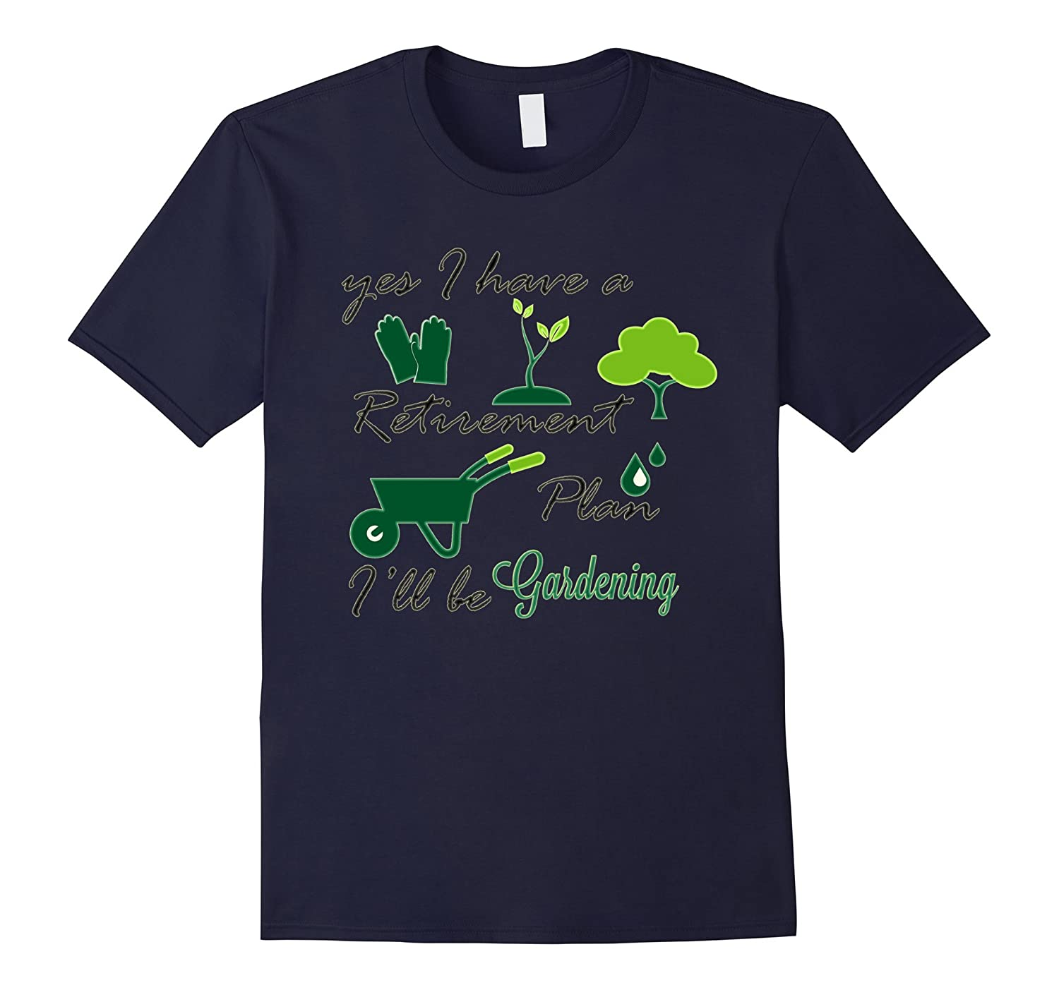 Yes I Have A Retirement Plan I'll Be Gardening Funny TShirt-BN