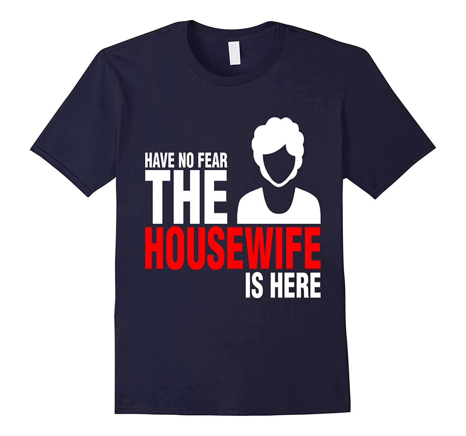 Have No Fear The Housewife Is Here tshirt-TD