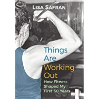 Things Are Working Out: How Fitness Shaped My First 50 Years