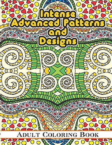 Intense Advanced Patterns and Designs Adult Coloring Book (Sacred ...