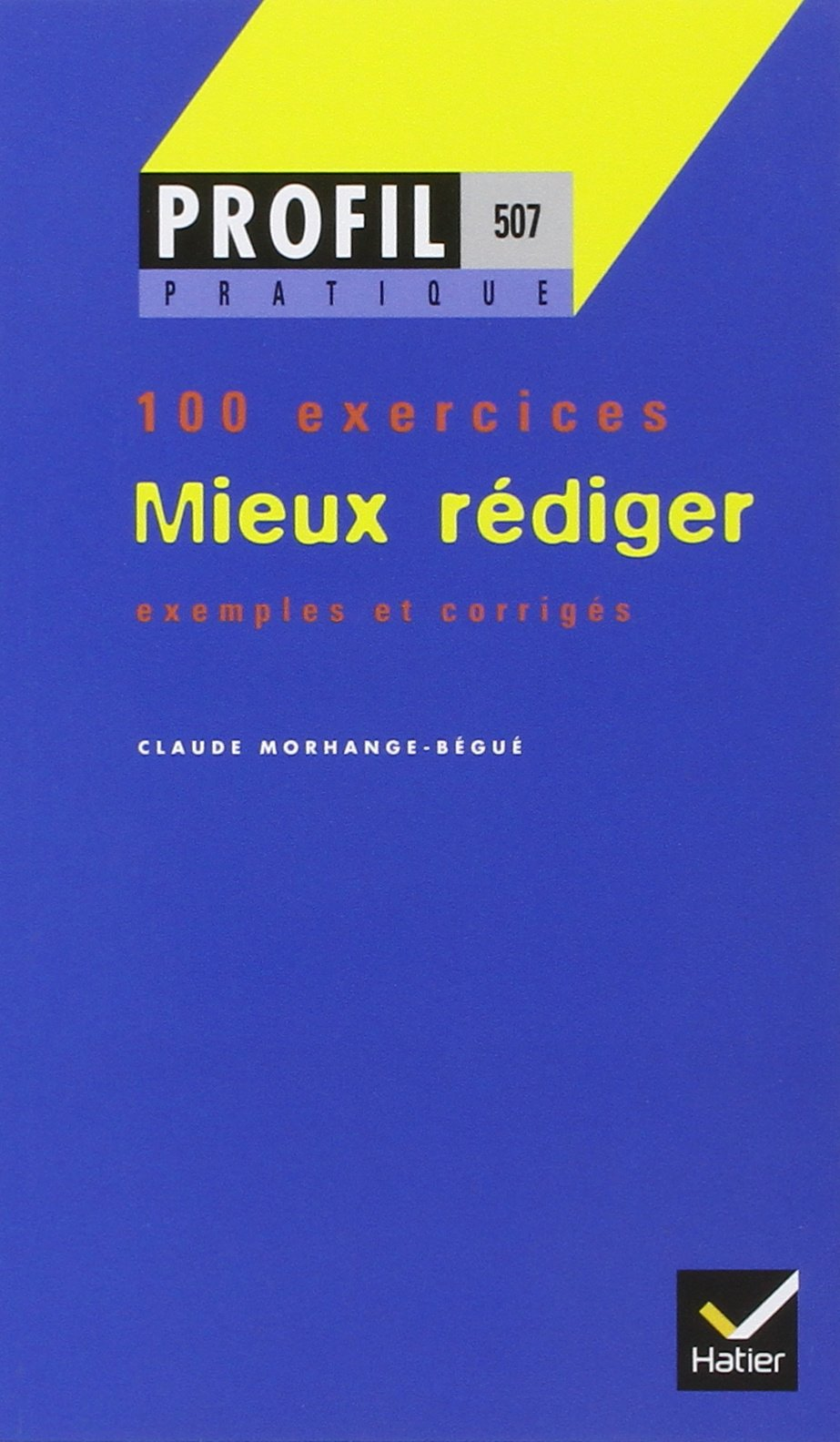 Mieux rédiger - 100 exercices Poche – 2000 C. Morhange-Begue Editions Hatier 2218711567 NU-GRD-04766506