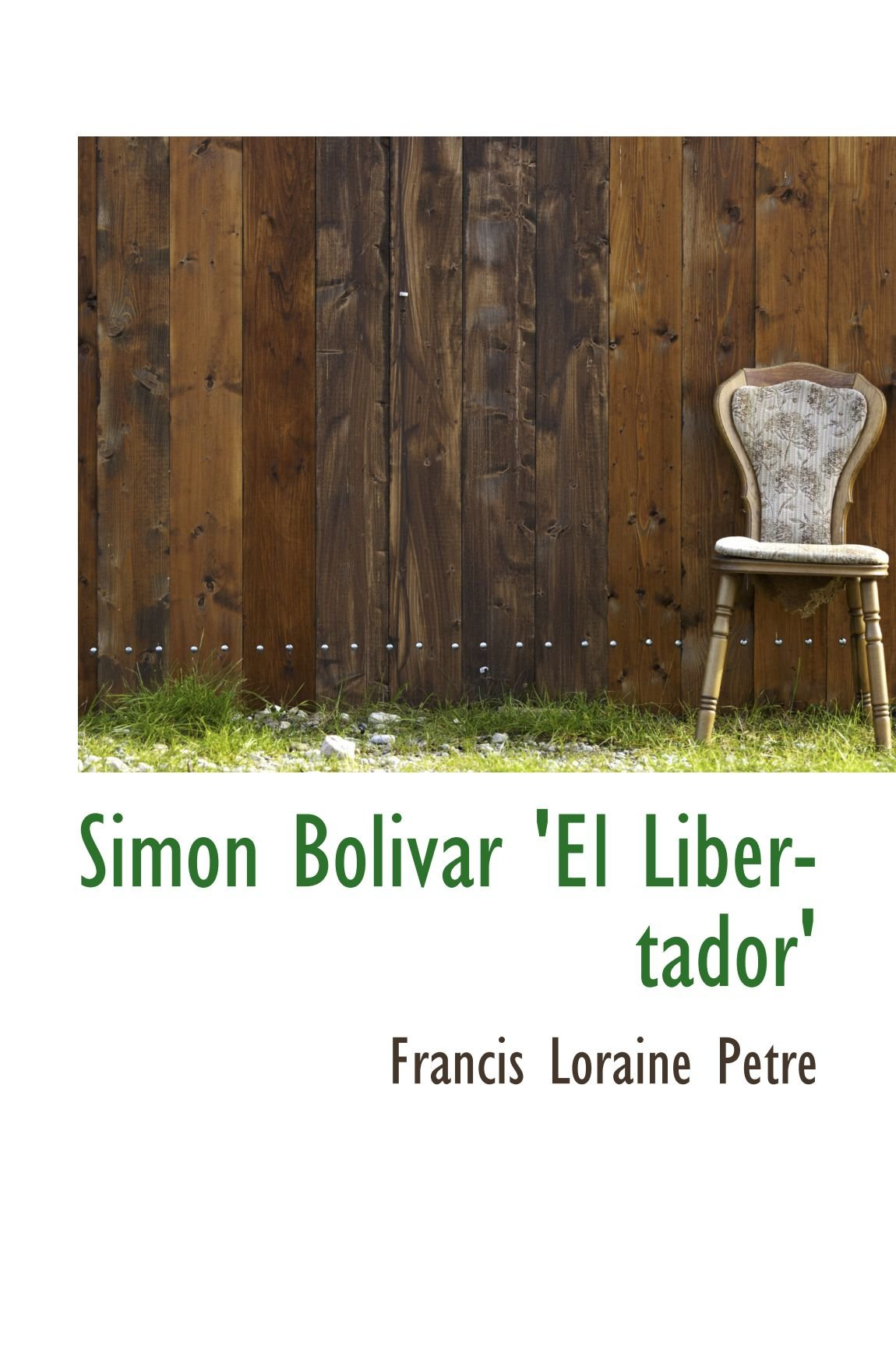 Read Online Simon Bolivar 'El Libertador' PDF
