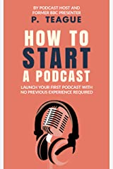 How To Start A Podcast: Launch A Podcast For Free With No Previous Experience Kindle Edition