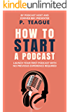 How To Start A Podcast: Launch A Podcast For Free With No Previous Experience (The Digital Mastery Series)