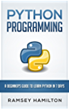 PYTHON: PROGRAMMING: A BEGINNER'S GUIDE TO LEARN PYTHON IN 7 DAYS