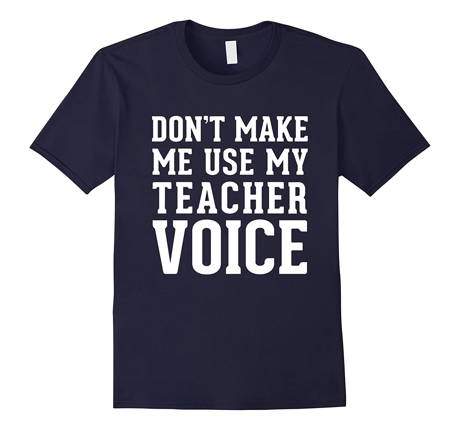 Best Seller: Don't make me use my teacher voice Funny Tee-BN