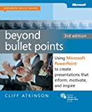 Beyond Bullet Points, 3rd Edition: Using Microsoft PowerPoint to Create Presentations That Inform, Motivate, and Inspire (Business Skills)
