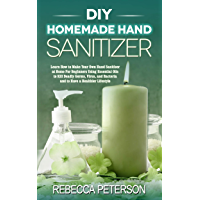 DIY Homemade Hand Sanitizer: Learn How to Make Your Own   Hand Sanitizer at Home For Beginners   Using Essential Oils to Kill Deadly Germs,   Virus, and ... a Healthier   Lifestyle (English Edition)