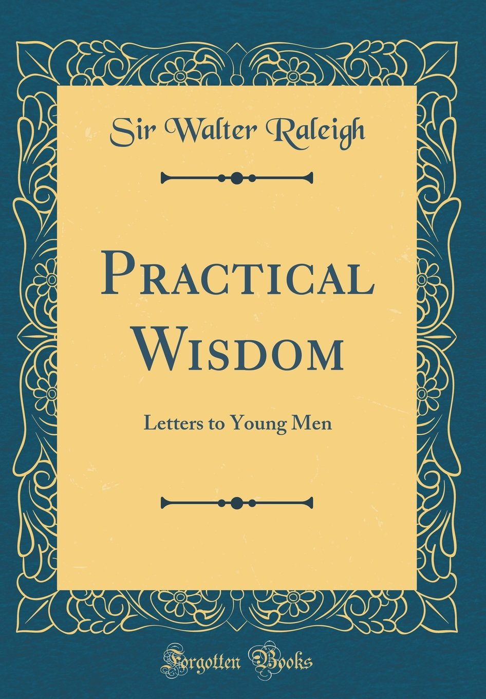 Read Online Practical Wisdom: Letters to Young Men (Classic Reprint) PDF
