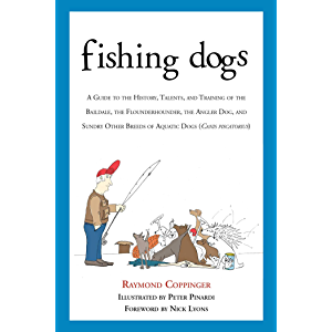 Fishing Dogs: A Guide to the History, Talents, and Training of the Baildale, the Flounderhounder, the Angler Dog, and…