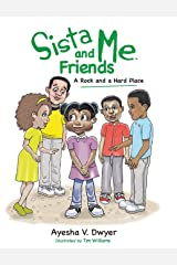 Sista Me and Friends: A Rock and a Hard Place Hardcover