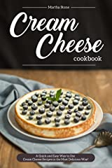 Cream Cheese Cookbook: A Quick and Easy Way to Use Cream Cheese Recipes in the Most Delicious Way! Kindle Edition