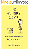Be Hungry 24/7: and other secrets to being a cat