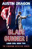 Blade Gunner: The Cyberpunk Detective Series (Liquid Cool Book 2)