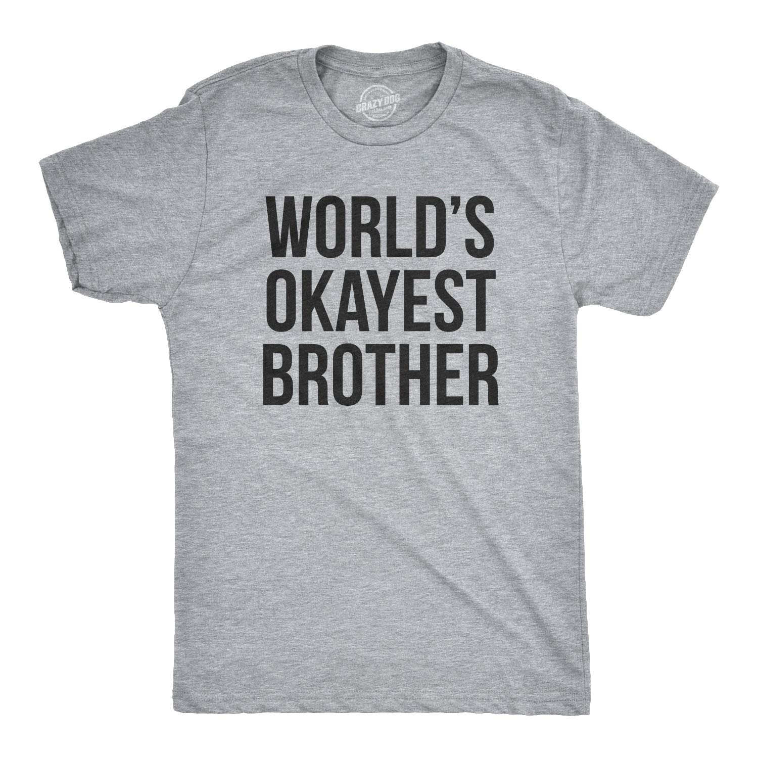 Mens World's Okayest Brother T Shirt Funny Sarcastic Siblings Tee For Bro Crazy Dog Tshirts