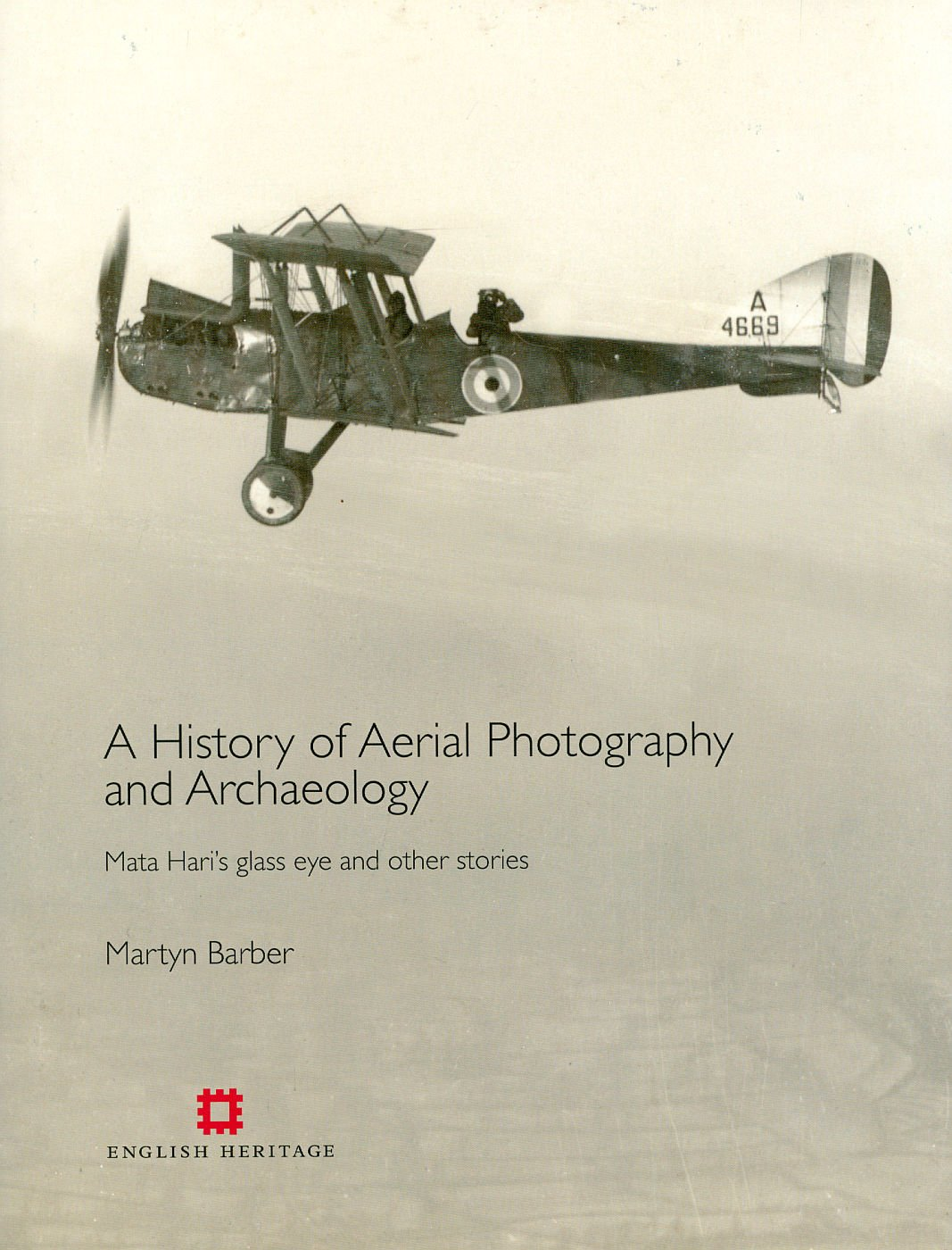 History of Aerial Photography and Archaeology: Mata Hari's glass eye and other stories