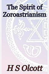 The Spirit of Zoroastrianism: Theosophical Classics Kindle Edition