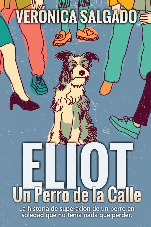 Eliot un perro de la calle: La historia de superación de un perro en soledad que no tenía nada que perde (Spanish Edition)