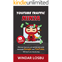 YOUTUBE TRAFFIC NINJA: Discover how you can quickly and easily dominate Google and YouTube