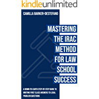 Mastering the IRAC Method for Law School Success: A down-to-earth step-by-step guide to writing first class answers to legal problem questions