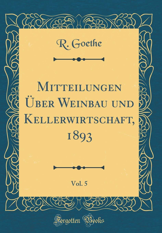 Mitteilungen Über Weinbau und Kellerwirtschaft, 1893, Vol. 5 (Classic Reprint)