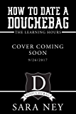 The Learning Hours (How to Date a Douchebag Book 3)