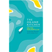 The Island Kitchen: A culinary tour of Mauritius and the Indian Ocean: Recipes from Mauritius and the Indian Ocean
