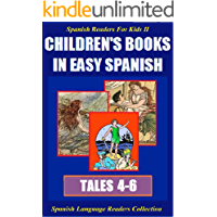 3-in-1 Set: Spanish Readers for Kids II (Tales 4-6): Children's Books in Easy Spanish (Spanish Language Readers Collection nº 1) (Spanish Edition)