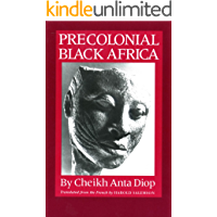 Precolonial Black Africa: A Comparative Study of the Political and Social Systems of Europe and Black Africa, from Antiquity to the Formation of Modern States (English Edition)