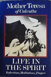 Life in the Spirit: Reflections, Meditations, Prayers, Mother Teresa of Calcutta