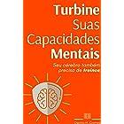 Turbine Suas Capacidades Mentais: Seu cérebro também precisa de treinos