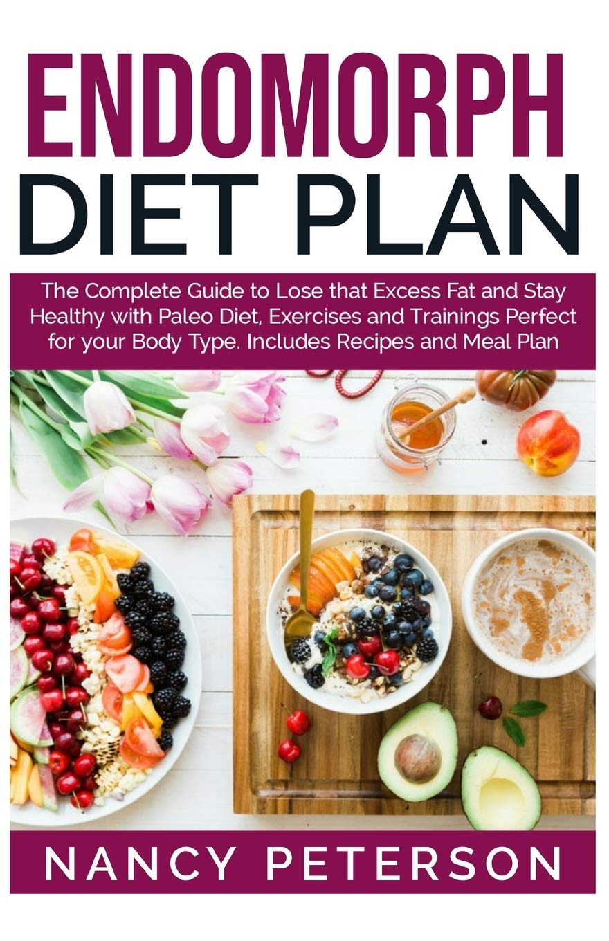 ENDOMORPH DIET PLAN: The Complete Guide to Loss that Excess Fat and Stay  Healthy with Paleo Diet, Exercises and Trainings Perfect for Your Body Type.  Includes Recipes and Meal Plan: Peterson, Nancy: