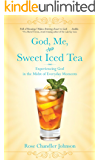 God, Me, and Sweet Iced Tea: Experiencing God in the Midst of Everyday Moments (English Edition)