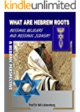 What is Hebrew Roots, Messianic Believers and Messianic Judaism?: Interesting Facts, Beliefs and Terminology (English Edition)