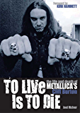To Live Is To Die: The Life & Death Of Metallica's Cliff Burton
