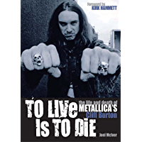 To Live Is To Die: The Life & Death Of Metallica's Cliff Burton book cover