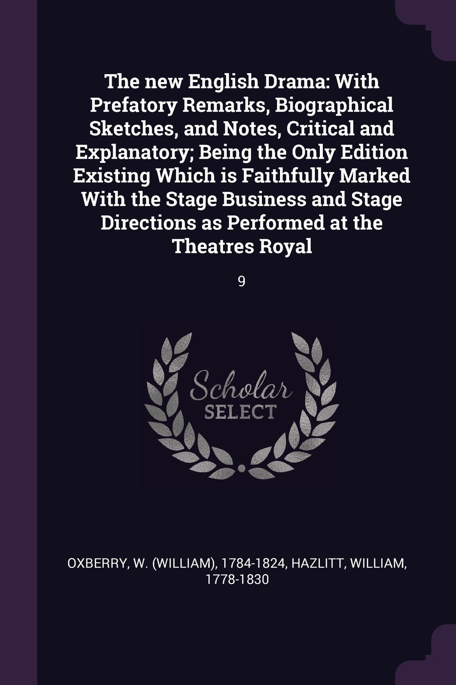 Read Online The New English Drama: With Prefatory Remarks, Biographical Sketches, and Notes, Critical and Explanatory; Being the Only Edition Existing Which Is as Performed at the Theatres Royal: 9 ebook