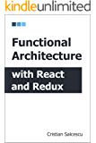 Functional Architecture with React and Redux (Functional Programming with JavaScript and React Book 3)