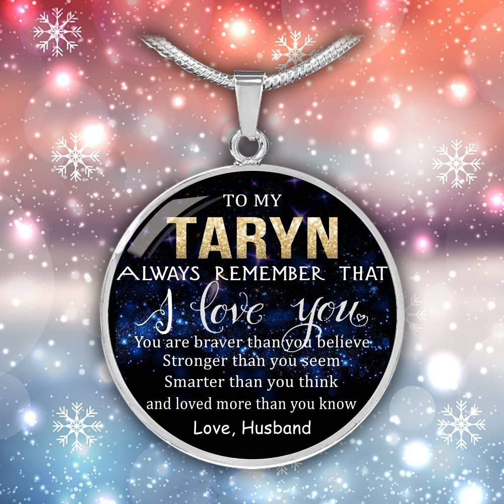 Braver Than Believe Loved Than Know Love Husband Stronger Than Seem Smarter Than Think to My Taryn Always Remember That I Love You Wife Valentine Gift Birthday Gift Necklace Name