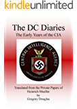 The DC Diaries: The Early Years of the CIA Translated from the Private Papers of Heinrich Gestapo Mueller (The Mueller Chronicals Book 2)