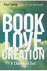 Book Of Love And Creation: A Channeled Text by Paul Selig (31-Oct-2012) Paperback Paperback