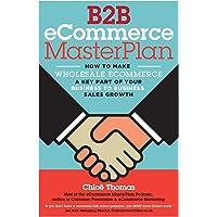 B2B ecommerce Masterplan: How to make Wholesale ventas de comercio electrónico una parte de su negocio clave para Negocio Crecimiento