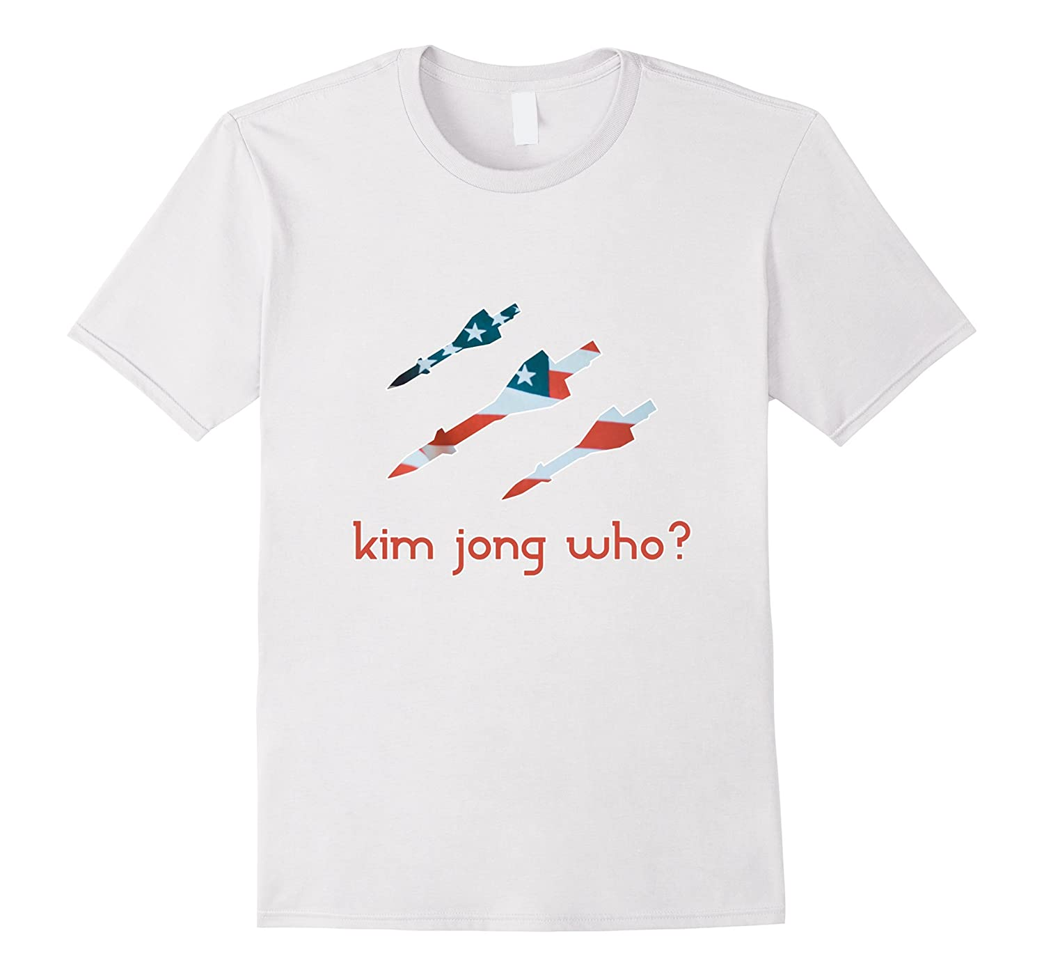 Kim Jong Who? - Funny USA T-Shirt-PL