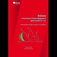 Italiano - Grammatica di base QCER (CEFR) A1/A2: Presentazione sintetica e esercizi con soluzioni (ikon Italienisch…
