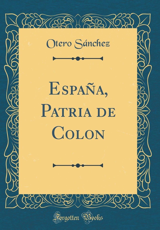 España, Patria de Colon (Classic Reprint) (Spanish Edition)