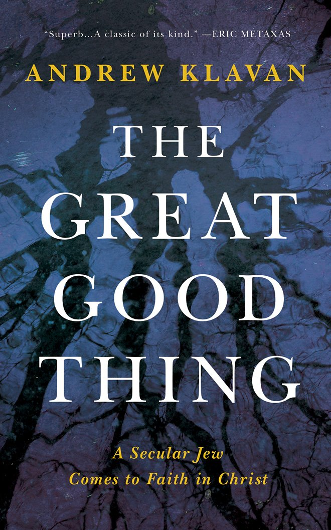 The Great Good Thing: A Secular Jew Comes to Faith in Christ: Andrew ...